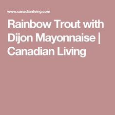 Rainbow Trout with Dijon Mayonnaise | Canadian Living