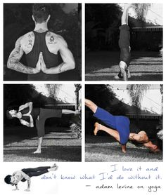I love it and don't know what I'd do without it. ~Adam Levine on yoga