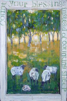 """""""COUNT YOUR BLESSINGS, INSTEAD OF COUNTING YOUR SHEEP...The Art Of Erickson Wright"""