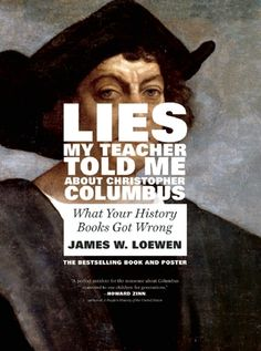 Lies+My+Teacher+Told+Me+About+Christopher+Columbus:+What+Your+History+Books+Got+Wrong