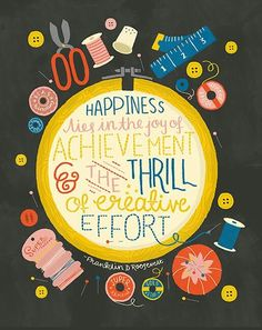 'Happiness lies in the joy of achievement & the thrill of creative effort'…