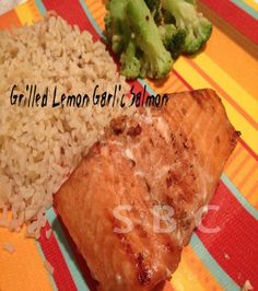 Grilled Lemon Garlic Salmon  Ingredients: 1/4 cup lemon juice 1/4 cup soy sauce 1/3 cup packed brown sugar 1/4 cup olive oil 1 tsp. minced garlic 1/2 tsp. black pepper 1/4 tsp. salt 1/4 tsp. garlic salt 1 1/2 pound Salmon steaks.  Directions: Combine everything together in a bowl, except salmon steaks. Put in a large seal-able plastic bag. Add Salmon steaks, seal, and marinade for 2 t0 3 hours. Cook on a grill that has been pre heated to medium and sprayed with cooking spray. Place Salmon…