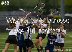 wishing girls' lacrosse was full contact. omg yes.