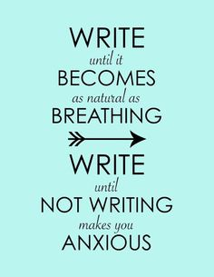 Write until it becomes as natural as breathing. Write until not writing makes you anxious. Reading And Writing Quotes - Inspirational Quotes Writing Advice, Writing Help, Writing A Book, Writing Services, Writing Ideas, Creative Writing Inspiration, Writing Prompts Romance, Writing Goals, Start Writing