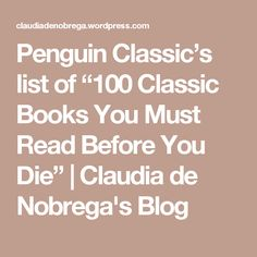 "Penguin Classic's list of ""100 Classic Books You Must Read Before You Die"" 