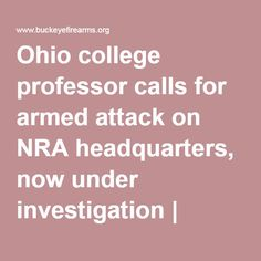 Ohio college professor calls for armed attack on NRA headquarters, now under investigation | Buckeye Firearms Association