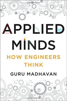 Applied Minds: How Engineers Think by Guruprasad Madhavan Walter Sci/Eng Library Sci/Eng Books (Level F) (TA148 .M335 2015 )