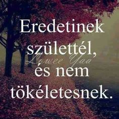 Akkor őrizzük itt is csöppet a magyarságunkat ; Jokes Quotes, Life Quotes, Motivational Quotes, Inspirational Quotes, English Quotes, Faith In God, Daily Motivation, Self Esteem, Positive Thoughts