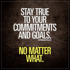 Stay true to your commitments and goals. No matter what. Always, always stay true to your commitments and goals. Do not give up on your goals. Ever. Stay strong, work harder and train harder. Always. Gym Quotes #motivationalquotes #gymmotivation #workoutmotivation #fitnessmotivation