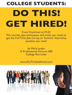 COLLEGE STUDENTS: DO THIS! GET HIRED!: MARK LYDEN  ERAU alumnus Mark Lyden has written a book regarding interviewing techniques he has found work in when interviewing and getting hired.