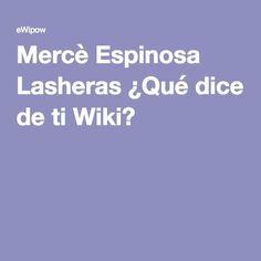 Mercè Espinosa Lasheras ¿Qué dice de ti Wiki?