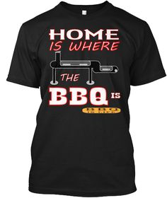 Home Is Where The Bbq Is  Black T-Shirt Front