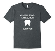 Dentist Shirt: Wisdom Tooth Extraction Survivor Tshirt-TH Wisdom Teeth Food, Wisdom Teeth Funny, Tooth Extraction Aftercare, Tooth Extraction Healing, Homemade Toothpaste, Emergency Dentist, Dental Bridge, Cosmetic Dentistry