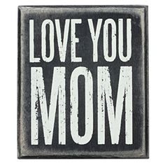 Primitives by Kathy - Love You Mom Box Sign White Wooden Box, Small Wood Box, I Love You Mom, My Love, World Mother's Day, Primitive Homes, Special Words, Paper Source, Box Signs