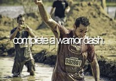 complete a warrior dash. I have been wanting to do this!