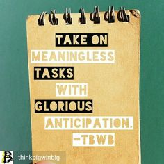 @Regrann from @thinkbigwinbig -  Take on meaningless tasks with glorious…