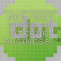 http://masterofmoney.net/why-start-an-internet-business/