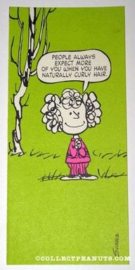 One pinner said...I hate my naturally curly hair........and I said.....I hate my stick straight hair...