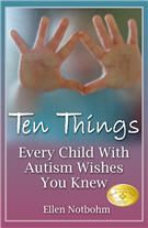 """Close your eyes and pretend you have autism. Can you do it? Do you have any idea what it might be like? If not, 10 Things Every Child With Autism Wishes You Knew, presents extremely useful information about what the world of a child with autism is like. Perfect for family members and friends that are struggling to understand and adjust to the reality of autism that has touched their lives."" ~Connie, Parent Coaching for Autism"