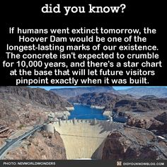 did you know? - If humans went extinct tomorrow, the Hoover Dam. Creepy Facts, Wtf Fun Facts, True Facts, Funny Facts, Random Facts, The More You Know, Good To Know, Did You Know, Interesting History