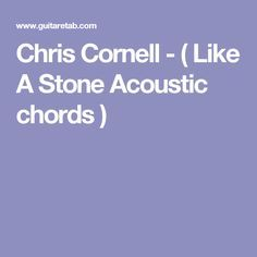 Chris Cornell - ( Like A Stone Acoustic chords )