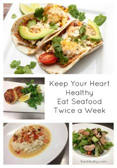 Keep your heart healthy by eating seafood twice a week.