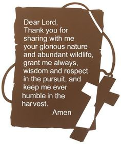 Hunters Prayer...keep me ever humble in the harvest. great thing ro remember when its time to talk to isabella about hunting