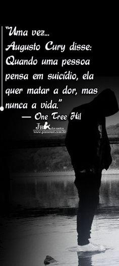 """""""Uma vez Augusto Cury disse: Quando uma pessoa pensa em suicídio, ela quer matar…"""