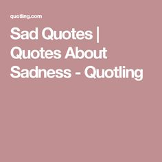Sad Quotes | Quotes About Sadness - Quotling