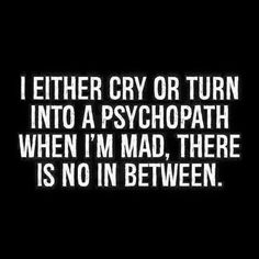 I either cry or turn into a psychopath when I'm mad. I either cry or. Mad Quotes, Sassy Quotes, Sarcastic Quotes, Super Quotes, True Quotes, Best Quotes, Funny Quotes, Motivational Quotes, Random Quotes