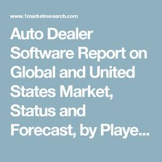 Auto Dealer Software Report on Global and United States Market, Status and Forecast, by Players, Types and Applications