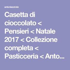 Casetta di cioccolato < Pensieri < Natale 2017 < Collezione completa < Pasticceria < Antoniazzi