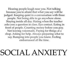 I have social anxiety, people around me won't know it since I'm too ashamed to admit to their faces. :(