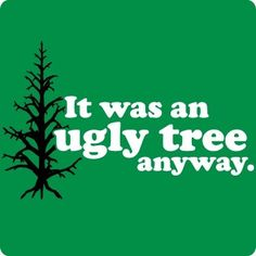It was an Ugly Tree Anyway T-Shirt (Christmas Vacation Tee). Xmas Movies, Best Christmas Movies, A Christmas Story, Christmas Fun, Holiday Fun, Celebrating Christmas, Holiday Candy, Christmas Vacation Quotes, Christmas Movie Quotes
