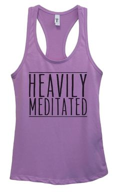 Womens HEAVILY MEDITATED Grapahic Design Fitted Tank Top Funny Shirt Small / Lavender Funny Tank Tops, Funny Shirts, Top Funny, Workout Gear For Women, New Tank, Workout Tank Tops, Cute Designs, Racerback Tank, Athletic Tank Tops