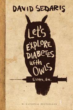 Let's explore diabetes with owls -David Sedaris