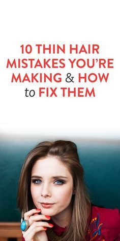 10 Thin Hair Mistakes You're Making and How to Fix Them