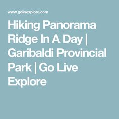 Hiking Panorama Ridge In A Day | Garibaldi Provincial Park | Go Live Explore