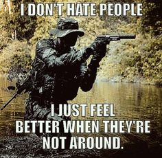 I Don't Hate People... Military Humor, Military Life, Hate People, Hilarious, Funny, Adult Humor, Feel Better, Wellness, Feelings