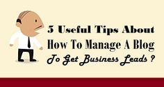 5 Useful Tips About How To Manage A Blog To Get #Business Leads ?  #SEOServices #SEOBenefits