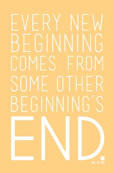 every new beginning comes from some other beginning's end. #quotes