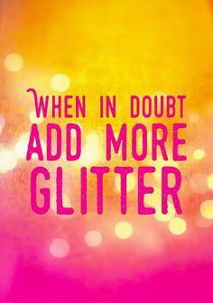 Funny quote full of humor: When in doubt add more glitter. Beautiful pink and golden colors, available as greeting card, poster, print and more: http://matthias-hauser.artistwebsites.com/featured/quote-humor-when-in-doubt-add-more-glitter-matthias-hauser.html