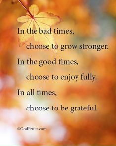 In All Times, Choose To Be Grateful
