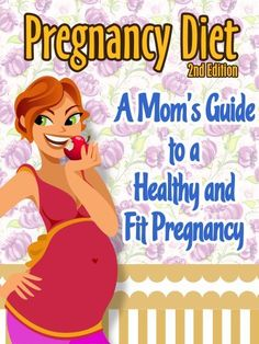 Pregnancy Diet: A Mom's Guide To A Healthy and Fit Pregnancy. If you are expecting you need to pin this NOW!