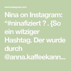 """Nina on Instagram: """"#ninafiziert ✨ . {So ein witziger Hashtag. Der wurde durch @anna.kaffeekanna ins Leben gerufen 🤣} .  Gewinnen Sie nicht die Welt und…"""" Anna, Instagram, Kaffee, World, Life"""