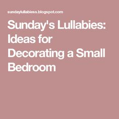 Sunday's Lullabies: Ideas for Decorating a Small Bedroom