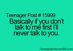 and when you do talk to me I'll have no idea what to say