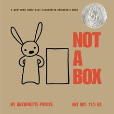 Not a box / Antoinette Portis.  A box is just a box . . . unless it's not a box. From mountain to rocket ship, a small rabbit shows that a box will go as far as the imagination allows. Inspired by a memory of sitting in a box on her driveway with her sister, Antoinette Portis captures the thrill when pretend feels so real that it actually becomes real-;when the imagination takes over and inside a cardboard box, a child is transported to a world where anything is possible.