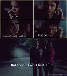 Elena: - Eu amo ele, Damon. Talvez se você e eu tivessemos nos conhecido primeiro. Damon : - Talvez.--------- Mas eles se encontraram primeiro... :(