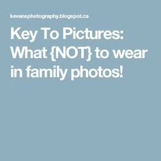 Key To Pictures: What {NOT} to wear in family photos!